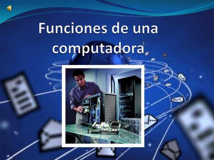 Funciones de una computadora<br />