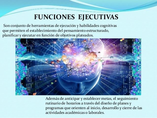FUNCIONES EJECUTIVAS Son conjunto de herramientas de ejecución y habilidades cognitivas que permiten el establecimiento de...