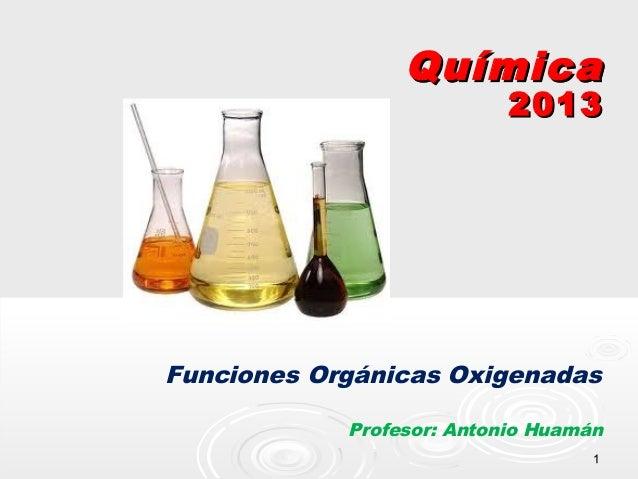 Química  2013  Funciones Orgánicas Oxigenadas Profesor: Antonio Huamán 1
