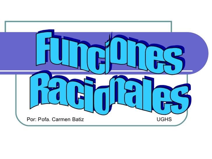 Funciones  Racionales Por: Pofa. Carmen Batiz  UGHS