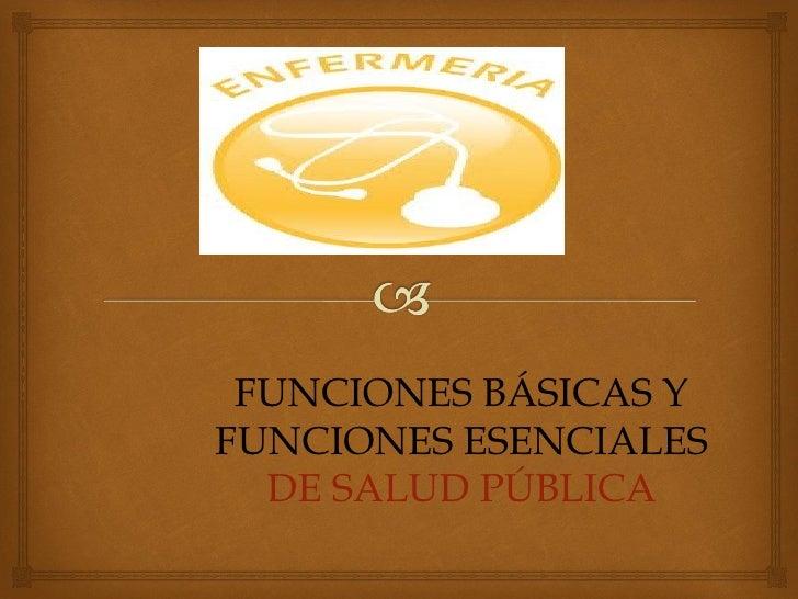 FUNCIONES BÁSICAS Y FUNCIONES ESENCIALES  DE SALUD PÚBLICA