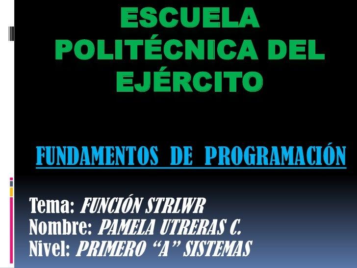 ESCUELA POLITÉCNICA DELEJÉRCITO<br />FUNDAMENTOS  DE  PROGRAMACIÓN<br />Tema: FUNCIÓN STRLWR<br />Nombre: PAMELA UTRERAS C...