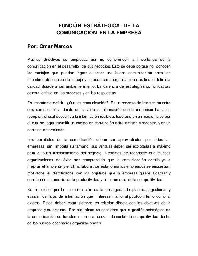 FUNCIÓN ESTRÁTEGICA DE LA COMUNICACIÓN EN LA EMPRESA Por: Omar Marcos Muchos directivos de empresas aun no comprenden la i...