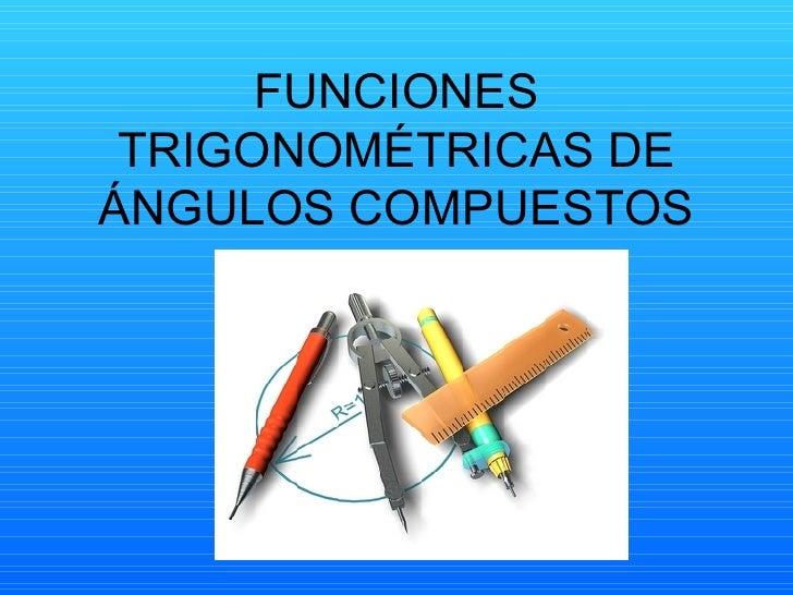 FUNCIONES TRIGONOMÉTRICAS DE ÁNGULOS COMPUESTOS