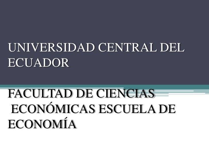 UNIVERSIDAD CENTRAL DEL ECUADORFACULTAD DE CIENCIAS ECONÓMICAS ESCUELA DE ECONOMÍA