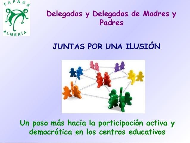 Delegadas y Delegados de Madres y                    Padres         JUNTAS POR UNA ILUSIÓNUn paso más hacia la participaci...