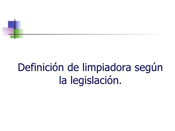 Definición de limpiadora según          la legislación.