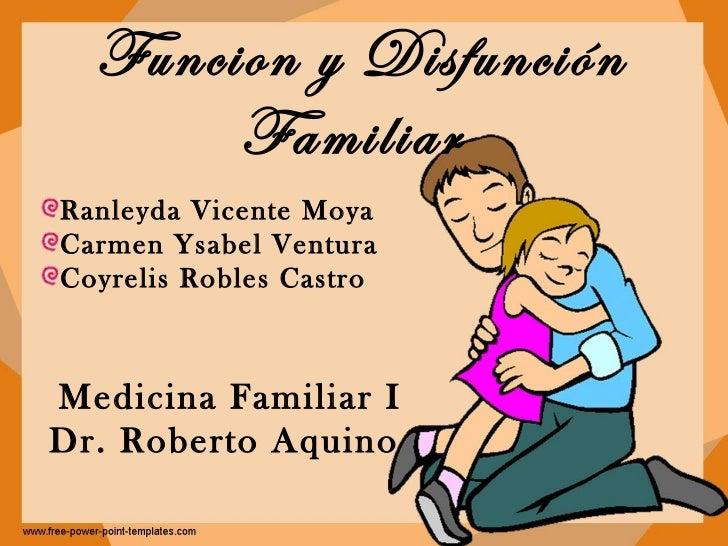 Funcion y Disfunción Familiar  <ul><li>Ranleyda Vicente Moya </li></ul><ul><li>Carmen Ysabel Ventura </li></ul><ul><li>Coy...