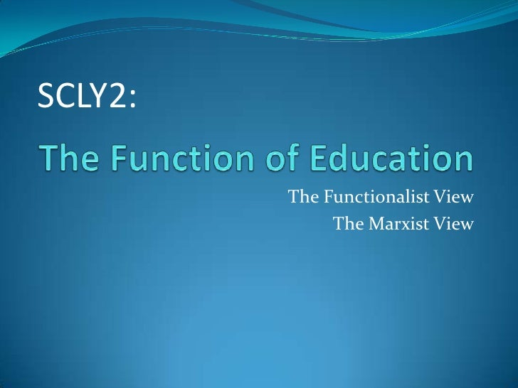 SCLY2:<br />The Function of Education<br />The Functionalist View<br />The Marxist View<br />