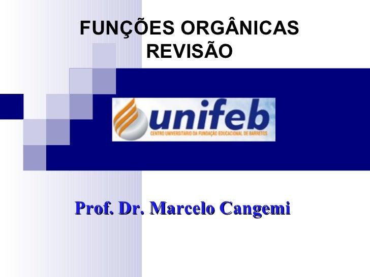 FUNÇÕES ORGÂNICAS     REVISÃOProf. Dr. Marcelo Cangemi