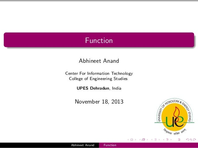 Function Abhineet Anand Center For Information Technology College of Engineering Studies UPES Dehradun, India  November 18...