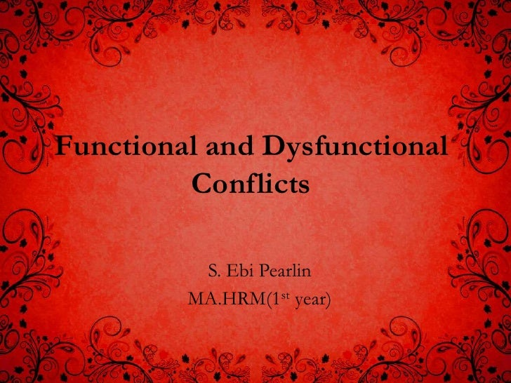 Functional and Dysfunctional         Conflicts          S. Ebi Pearlin         MA.HRM(1st year)
