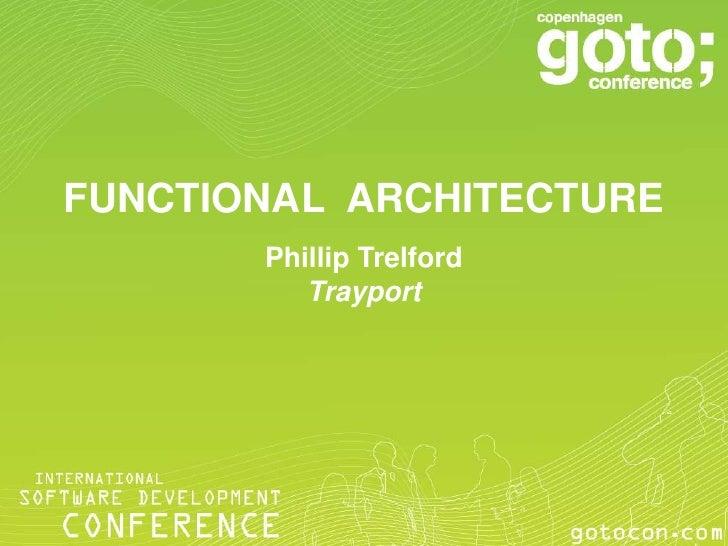 FUNCTIONAL ARCHITECTURE       Phillip Trelford          Trayport