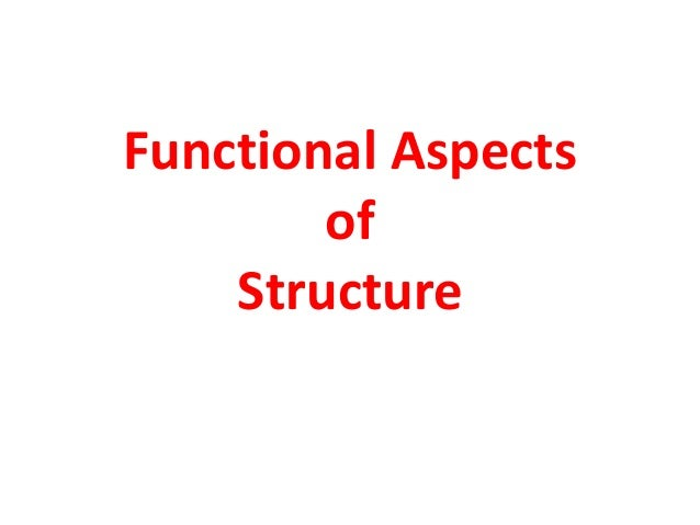 Functional Aspects of Structure