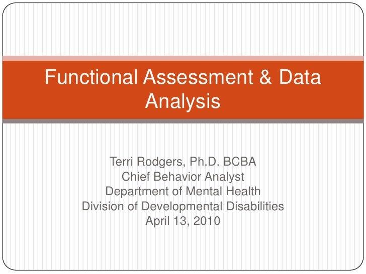 Terri Rodgers, Ph.D. BCBA<br />Chief Behavior Analyst<br />Department of Mental Health<br />Division of Developmental Disa...