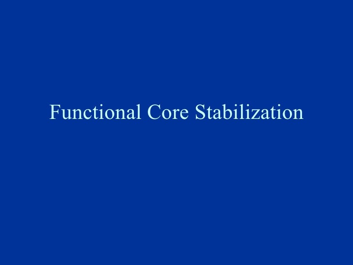 Functional core stabilization