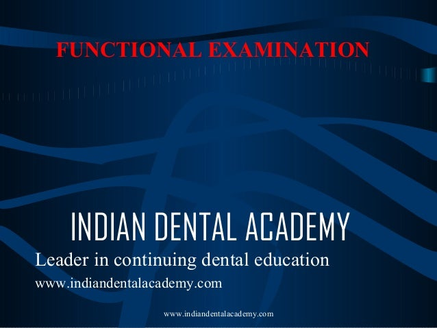 FUNCTIONAL EXAMINATION  INDIAN DENTAL ACADEMY Leader in continuing dental education www.indiandentalacademy.com www.indian...