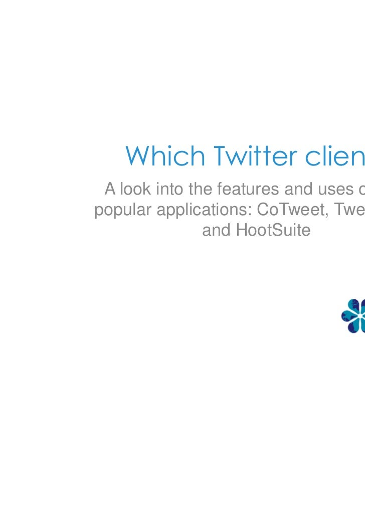 Which Twitter client? A look into the features and uses of threepopular applications: CoTweet, TweetDeck               and...