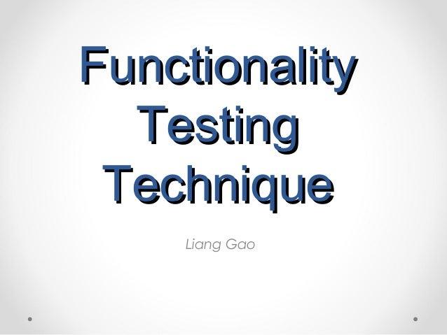 Functionality  Testing Technique    Liang Gao