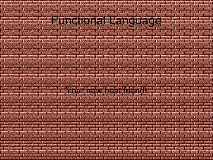 Functional Language Your new best friend!