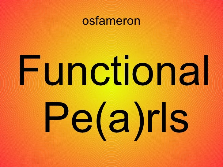 Functional Pearls 4 (YAPC::EU::2009 remix)
