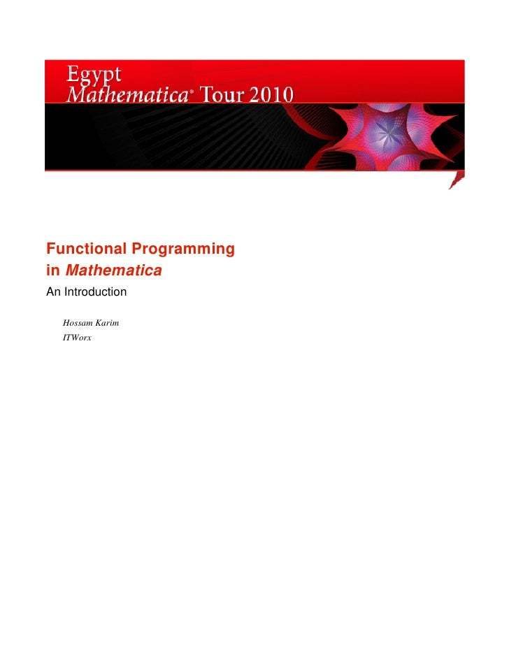Functional Programming in Mathematica An Introduction     Hossam Karim    ITWorx