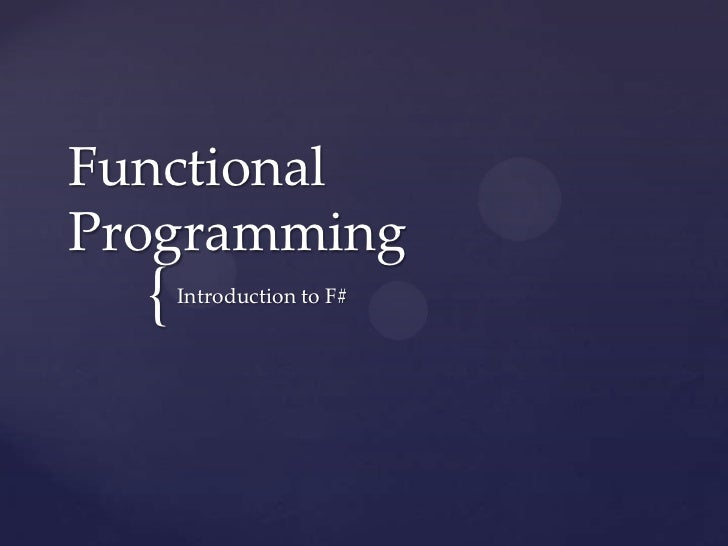 FunctionalProgramming  {   Introduction to F#