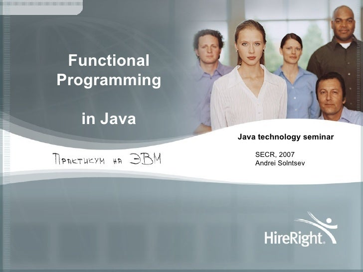 Functional Programming in Java Java technology seminar SECR, 2007 Andrei Solntsev