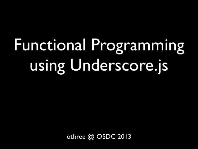 Functional Programming  using Underscore.js      othree @ OSDC 2013