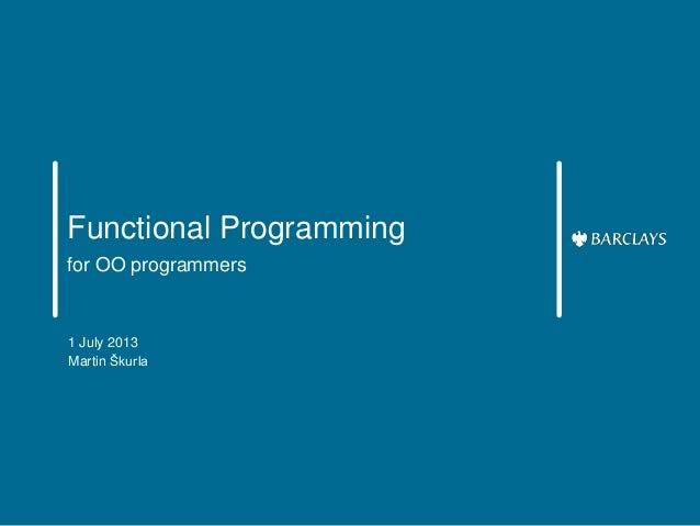 Functional Programming for OO programmers  1 July 2013 Martin Škurla