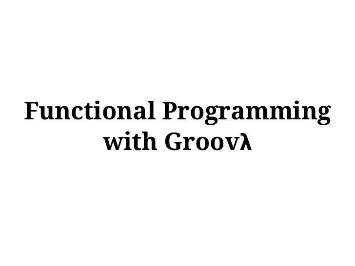 Functional Programming with Groovy