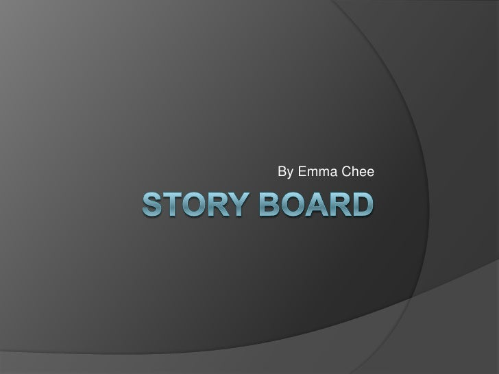 Story board<br />By Emma Chee<br />