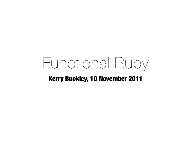 Functional RubyKerry Buckley, 10 November 2011