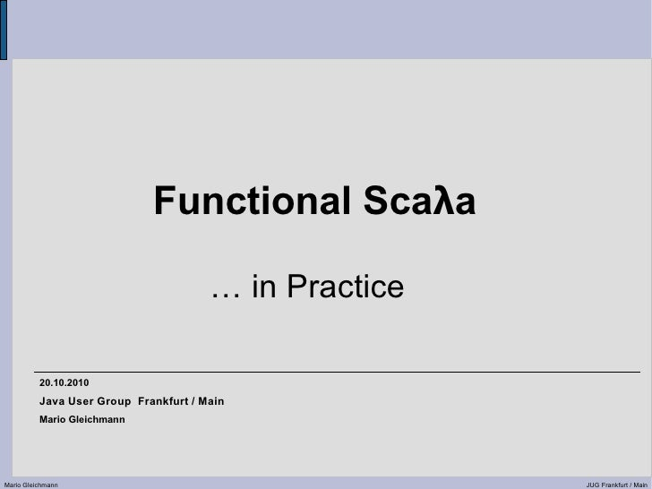 Functional Scaλa                                         … in Practice            20.10.2010           Java User Group Fra...