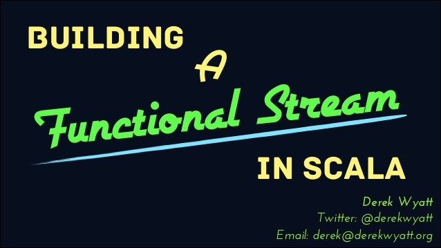 Building a Functional Stream in Scala