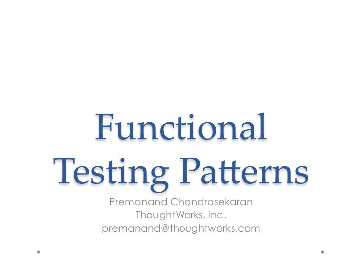 Functional Testing Pa0erns    Premanand Chandrasekaran        ThoughtWorks, Inc.   premanand@thoughtworks.com