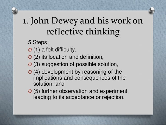 john dewey critical thinking theory Dewey's theory of reflective inquiry and/or schon's epistemology  reflection as  critical analysis  although john dewey's arguments for educating the.