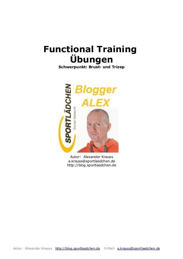 Functional Training Übungen Schwerpunkt: Brust- und Trizep Autor: Alexander Krauss a.krauss@sportlaedchen.de http://blog.s...