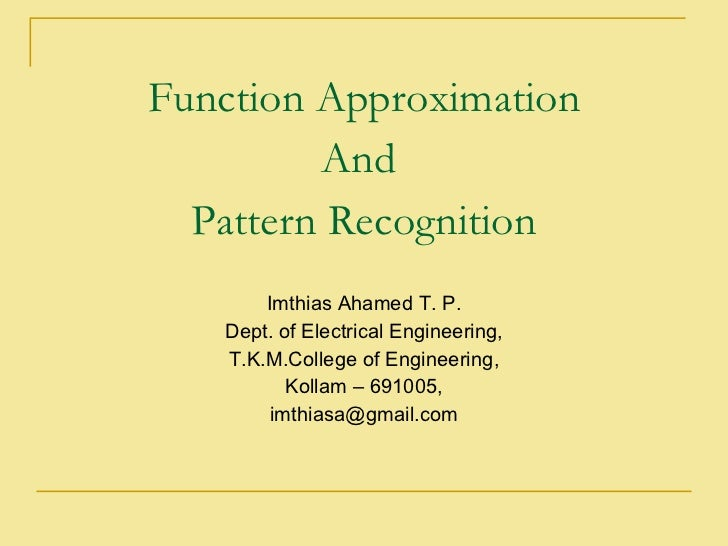 <ul><li>Function Approximation </li></ul><ul><li>And  </li></ul><ul><li>Pattern Recognition </li></ul><ul><li>Imthias Aham...