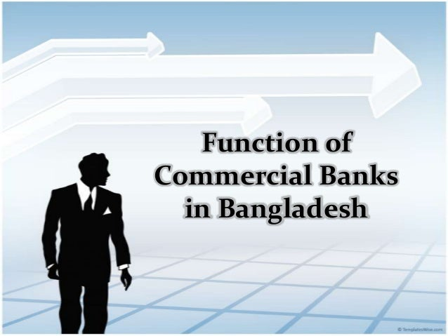 Function ofCommercial Banksin Bangladesh