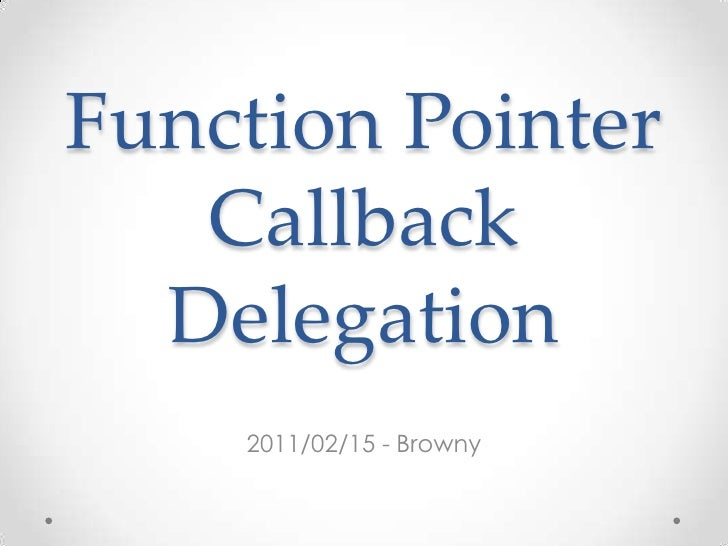 Function PointerCallbackDelegation<br />2011/02/15 - Browny<br />