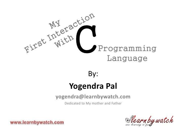 C             Programming                        Language                By:     Yogendra Pal yogendra@learnbywatch.com   ...