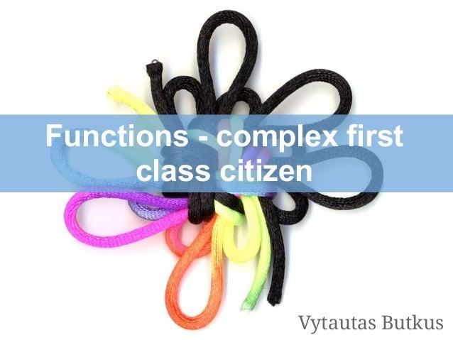 Functions - complex firstclass citizenVytautas Butkus