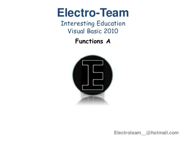 Electroteam__@hotmail.comElectro-TeamInteresting EducationVisual Basic 2010Functions A