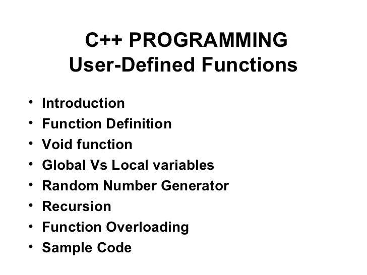 C++ PROGRAMMING       User-Defined Functions•   Introduction•   Function Definition•   Void function•   Global Vs Local va...