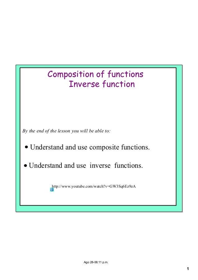 1Ago2806:11p.m.Composition of functionsInverse functionBytheendofthelessonyouwillbeableto:• Understandandus...