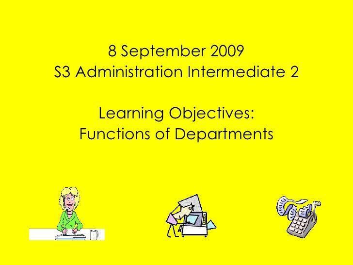 <ul><li>8 September 2009 </li></ul><ul><li>S3 Administration Intermediate 2 </li></ul><ul><li>Learning Objectives: </li></...