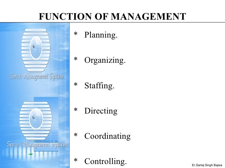 FUNCTION OF MANAGEMENT <ul><li>*  Planning. </li></ul><ul><li>*  Organizing. </li></ul><ul><li>*  Staffing. </li></ul><ul>...
