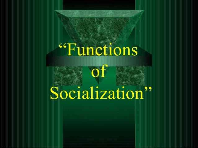 """""""Functions of Socialization"""""""