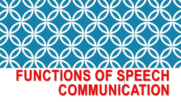 functions of speech communication Functions of language (communication aspect) before we talk about the functions of language let us understand the basics: language enables one person to make a.